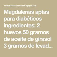 """Magdalenas aptas para diabéticos Ingredientes: 2 huevos 50 gramos de aceite de girasol 3 gramos de levadura """"Royal"""" La ralladu..."""