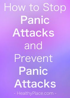"""""""Learn how to stop panic attacks. Get trusted information on controlling panic attacks, how to prevent panic attacks and stop panic attacks."""" www.HealthyPlace.com"""