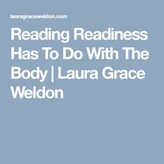 Reading Readiness Has To Do With The Body | Laura Grace Weldon