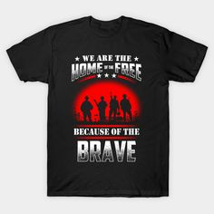 We Are The Home Of The Free Because Of The Brave - Veteran T-Shirt T-Shirt  #teepublic #gift #shirt #christmas #image #bestseller
