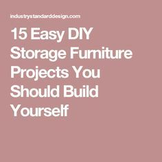 15 Easy DIY Storage Furniture Projects You Should Build Yourself
