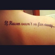 If Heaven wasn't so far away Tattoo. First thing I've ever seen that I actually would get