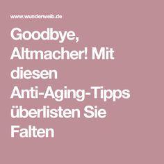 Goodbye, Altmacher! Mit diesen Anti-Aging-Tipps überlisten Sie Falten