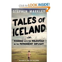 "Amazon.com: Tales of Iceland: ""Running with the Huldufólk in the Permanent Daylight"" (Volume 1) (9780989216517): Stephen Markley, Sigga Rún: Books"