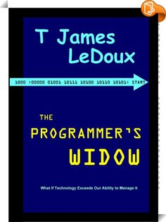 The Programmer's Widow : What happens when technology exceeds our ability to manage it, when it becomes smarter than humans?
