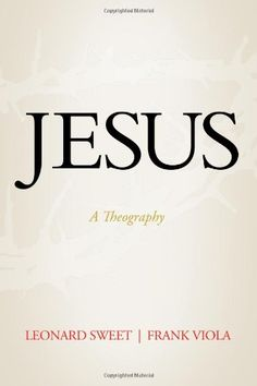 Jesus: A Theography by Leonard Sweet