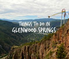 Things to do in Glenwood Springs, Colorado.