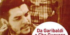 Da Garibaldi a Che Guevara. Storie di famiglia.