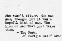 """She wasn't bitter. She was sad, though. But it was a hopeful kind of sad. The kind of sad that just takes time."""