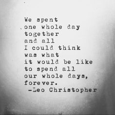love quotes and sayings by Leo Christopher, find more Love Quotes on LoveIMGs. LoveIMGs is a free Images Pinboard for people to share love images. Love Quotes For Her, Quotes To Live By, Me Quotes, Cant Wait To See You Quotes, One Day Quotes, Girl Quotes, Carpe Diem, Look At You, Love You