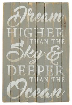 "Gray washed slat beach sign with off white simple quote """"Dream Higher than the Sky, Deeper than the Ocean"""". These wonderful beach house signs are made from rough slats pieced together to form the to Beach Cottage Style, Beach Cottage Decor, Coastal Cottage, Coastal Decor, Coastal Living, Coastal Interior, Lake Cottage, Cottage Ideas, Eclectic Decor"