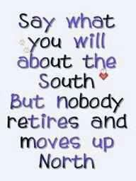 Say what you will about the South BUT nobody retires and move .....