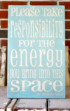 """Please take responsibility for the energy you bring into this space.""  - Dr. Jill Bolte Taylor.  Dr. Taylor sent Oprah a sign with this quote that she hung in her makeup room."