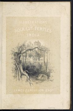 Illustrations of the rock-cut temples of India: selected from the best examples of the different series of caves at Ellora, Ajunta, Cuttack, Salsette, ...