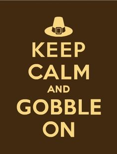 Google Image Result for http://divamoms.com/wp-content/uploads/2012/11/keep-calm-and-gobble-on.jpg
