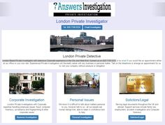London Private Investigator Answers Investigation: http://www.answers.uk.com/office/londcent.htm  London Based Private Investigator with extensive Corporate experience in the City and West End. Contact us on 020 7158 0332 http://www.answers.uk.com