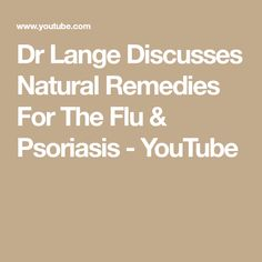 Dr Lange Discusses Natural Remedies For The Flu & Psoriasis Cold And Cough Remedies, Flu Remedies, Toenail Fungus Remedies, Natural Home Remedies, Natural Treatments, Skin Nutrition, High Fever, Sinus Infection, Influenza