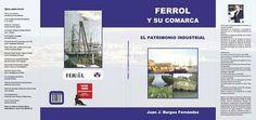 Descripción: FERROL Y SU COMARCA EL PATRIMONIO INDUSTRIAL Congreso Inernacional en Ferrol sobre Patrimonio Industrial Turístico Junio 2014