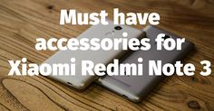 Must have accessories for Xiaomi Redmi Note 3 like Tempered Glass, Case, selfie stick, power bank etc, with online buying options.