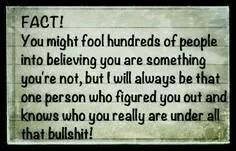 FACT: You might fool hundreds of people into believing you are something you're not, but I will always be that one person who figured you out and know who you really are under all that bullshit. Everyone knows your true colors now, sweetie! Great Quotes, Quotes To Live By, Me Quotes, Inspirational Quotes, Fake Family Quotes, Loyalty Quotes, Motivational, Remember Quotes, Cartoon Quotes