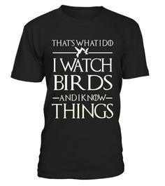 """# I Watch Birds And I Know Things T- Shirt .  Special Offer, not available in shops      Comes in a variety of styles and colours      Buy yours now before it is too late!      Secured payment via Visa / Mastercard / Amex / PayPal      How to place an order            Choose the model from the drop-down menu      Click on """"Buy it now""""      Choose the size and the quantity      Add your delivery address and bank details      And that's it!      Tags: Birdwatching Shirts, That's What I Do I…"""