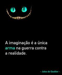 """""""A imaginação é a única arma na guerra contra a realidade."""" - Jules de Gaultier"""