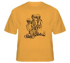 Stay Golden The Golden Girls Tv Show Betty Sophia Dorothy Blanche Comedy T Shirt