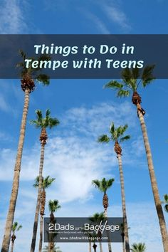 Things to Do in Tempe with Teens - 2 Dads with Baggage Travel With Kids, Family Travel, Desert Botanical Garden, Family Vacation Destinations, Life Inspiration, World Traveler, Baggage, Travel Tips, Tourism