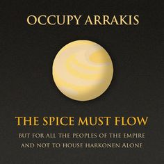 OCCUPY ARRAKIS - The Spice Must Flow!but for all the peoples of the empire, and not to House Harkonnen alone. Dune Series, Dune Frank Herbert, Dune Art, Nerd Love, Geek Out, Embedded Image Permalink, Make Me Smile, Science Fiction, Nerdy