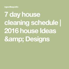 7 day house cleaning schedule | 2016 house Ideas & Designs