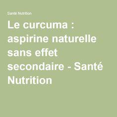 Le curcuma : aspirine naturelle sans effet secondaire