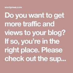 Do you want to get more traffic and views to your blog? If so, you're in the right place. Please check out the support docs below for more information.