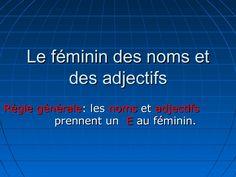 Le féminin des noms et des adjectifs  by Cristina Torrent via Slideshare
