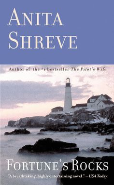Fortune's Rocks ~  A scandalist historical love story set in the summer of the turn of the  twentieth century on the New Hampshire coast. My favorit Anita Shareve