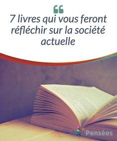 7 livres qui vous feront réfléchir sur la société actuelle  Heinrich Heine écrivit un jour que « là où on brûle les livres, on finit par brûler les hommes ». La lecture est réellement capable d'éveiller des consciences et de véhiculer la sagesse. C'est pour cela que dans cet article, nous vous offrons une liste d'œuvres qui vous feront réfléchir sur la société actuelle.