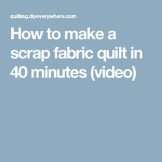 How to make a scrap fabric quilt in 40 minutes (video)