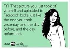 Ugh truth!!! Stop with all the damned selfies.
