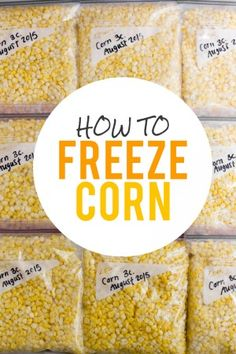 How to Freeze Corn Freezing Fresh Corn, Freezing Fruit, Freezing Vegetables, Frozen Vegetables, Freezing Cold, Frozen Corn Recipes, Frozen Meals, Frozen Fruit, Freezer Corn Recipe