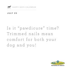 "Is it ""pawdicure"" time? Trimmed nails mean comfort for both your dog and you!"