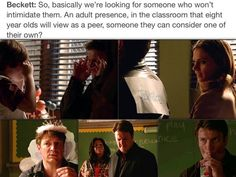 Someone who can relate to them at their own level...Castle.