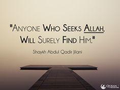 """""""Anyone who seeks Allah, will surely find Him."""" -  Shaykh Abdul Qadir Jilani"""