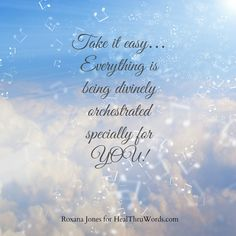 Take it easy… Everything is  being divinely orchestrated specially for YOU! ♥  http://roxanajones.com/