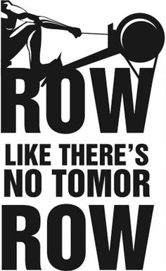 Row Today, Row Tomorrow