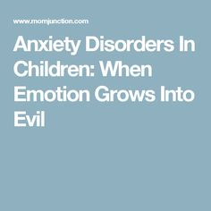 Anxiety Disorders In Children: When Emotion Grows Into Evil