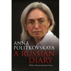 A Russian Diary by Anna Politkovskaya - she was shot while writing this book - she has other books on Russia & Chechnya