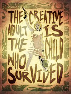 Creative adult is the child who suvived