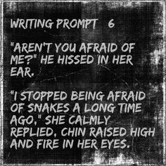 Writing prompt. I stopped being afraid of snakes a long time ago.