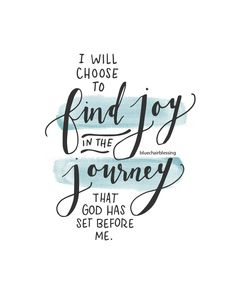Every single day because that is God's plan for me. His Joy is my joy