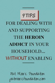 9 Tips for Dealing with and Supporting the Heroin Addict in Your Household without Enabling | Pat Moore Foundation