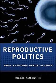 Reproductive Politics : What Everyone Needs to Know @ 363.9 So449 2013